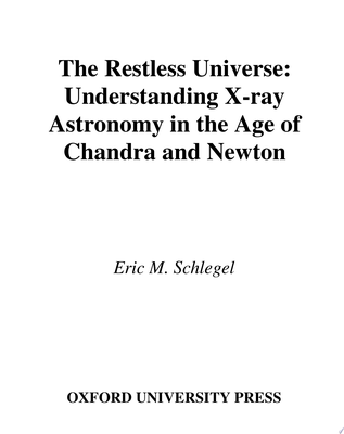 The Restless Universe - Understanding X-Ray Astronomy in the Age of Chandra and Newton