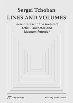 Sergei Tchoban -- Lines and Volumes - Encounters with the Architect, Artist, Collector and Museum Founder