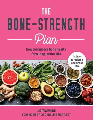Bone-Strength Plan - How to Increase Bone Health to Live a Long, Active Life