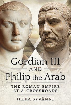 Gordian III and Philip the Arab - The Roman Empire at a Crossroads