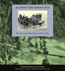 Against the Rising Sun: New Zealanders Remember the Pacific War