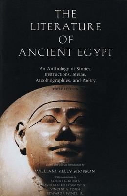 The Literature of Ancient Egypt - An Anthology of Stories, Instructions, Stelae, Autobiographies, and Poetry