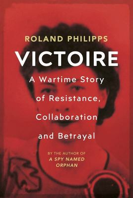 Victoire - A Wartime Story of Resistance, Collaboration and Betrayal