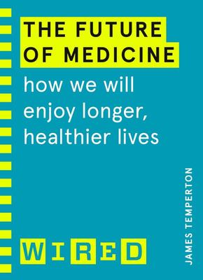 The Future of Medicine: How We will Enjoy Longer, Healthier Lives