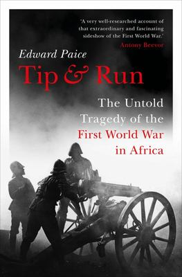 Tip and Run: the Untold Tragedy of the First World War in Africa