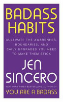 Badass Habits - Cultivate the Awareness, Boundaries, and Daily Upgrades You Need to Make Them Stick
