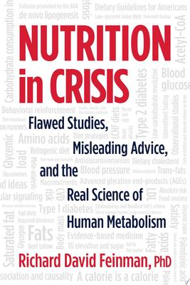 Nutrition in Crisis - Innovative Science, Flawed Studies, and the Low-Carbohydrate, Ketogenic Diet Revolution