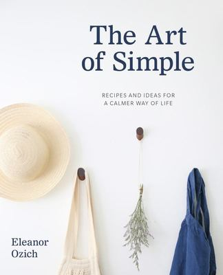 The Art of Simple: Recipes and Ideas for a Calmer Way of Life