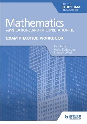 Mathematics for the IB Diploma: Applications HL - Exam Practice Workbook