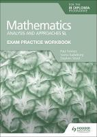 Mathematics for the IB Diploma: Analysis and approaches SL - Exam Practice Workbook