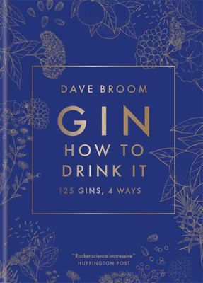 Gin: How to Drink It - 125 Gins, 4 Ways
