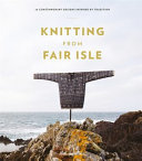 Knitting from Fair Isle - 20 Contemporary Designs Inspired by Tradition