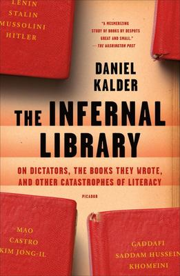 The Infernal Library - On Dictators, the Books They Wrote, and Other Catastrophes of Literacy