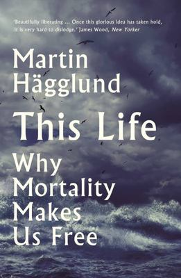 This Life - Why Mortality Makes Us Free