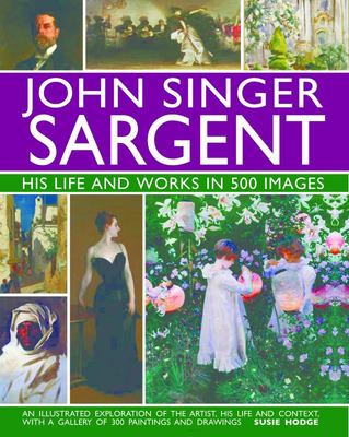 John Singer Sargent His Life and Works in 500 Images
