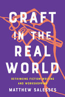 Craft in the Real World - Rethinking Fiction Writing and Workshopping