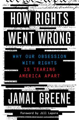 How Rights Went Wrong - Why Our Obsession with Rights Is Tearing America Apart