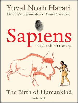 Sapiens:  A Graphic History - The Birth of Humankind - Volume 1