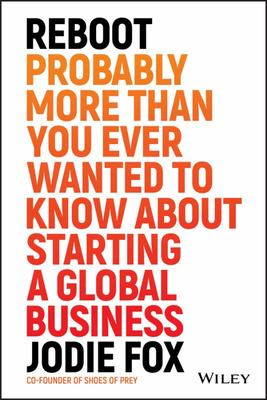 Reboot: Probably More Than You Ever Wanted to Know about Starting a Global Business