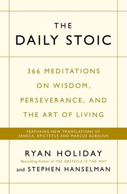 The Daily Stoic: 366 Meditations on Wisdom, Perseverance and the Art of Living