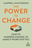 The Power to Change - How to Harness Change to Make It Work for You