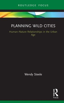 Planning Wild Cities - Human-Nature Relationships in the Urban Age
