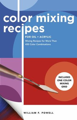 Color Mixing Recipes for Oil & Acrylic - Mixing Recipes for More Than 450 Color Combinations