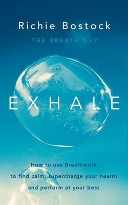 Exhale: How to Use Your Breath to Find Calm, Supercharge Your Health and Perform at Your Best