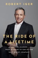 The Ride of a Lifetime - Lessons Learned from 15 Years As CEO of the Walt Disney Company