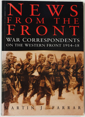 News From the Front: War Correspondents on the Western front 1914-18