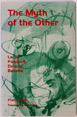 The Myth of the Other - Lacan, Foucault, Deleuze, Bataille