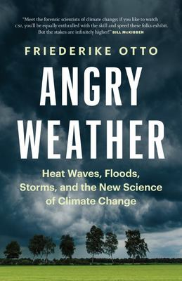 Angry Weather: Heat Waves, Floods, storms, and the New Science of Climate Change