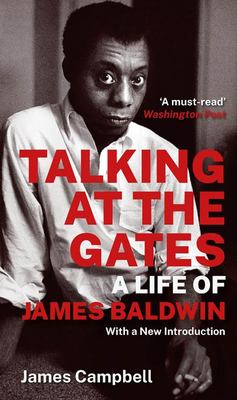 Talking at the Gates - A Life of James Baldwin