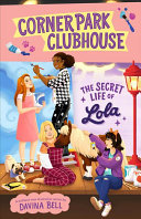 The Secret Life of Lola (#2 Corner Park Clubhouse)