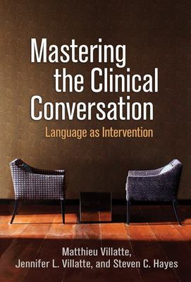 Mastering the Clinical Conversation - Language As Intervention