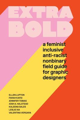 Extra Bold - A Feminist, Inclusive, Anti-Racist, Nonbinary Field Guide for Graphic Designers
