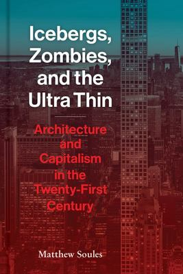 Icebergs, Zombies, and the Ultra Thin - Architecture and Capitalism in the Twenty-First Century