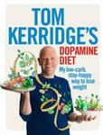 Tom Kerridge's Dopamine Diet: My Low Carb, High Flavour, Stay Happy Way to Lose Weight