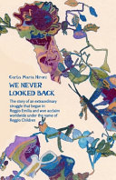 We Never Looked Back - The Story of an Extraordinary Struggle That Began in Reggio Emilia and Won Acclaim Worldwide under the Name of Reggio Children