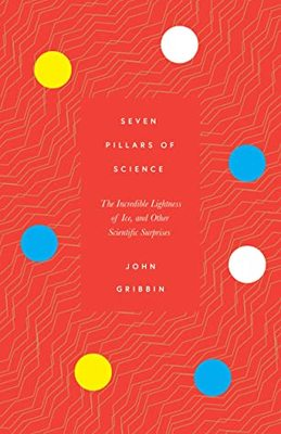 Seven Pillars of Science: The Incredible Lightness of Ice, and Other Scientific Surprises