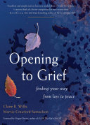 Opening to Grief - Finding Your Way from Loss to Peace