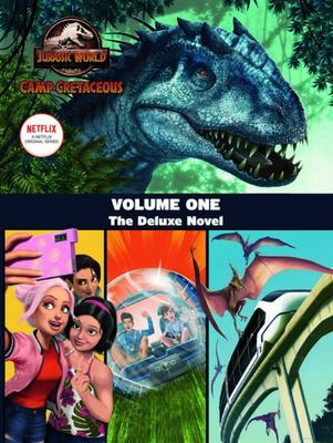 Camp Cretaceous Volume One: the Deluxe Junior Novelisation (Universal: Jurassic World)