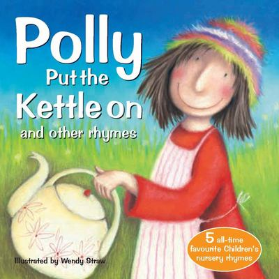 Polly Put the Kettle on and Other Rhymes
