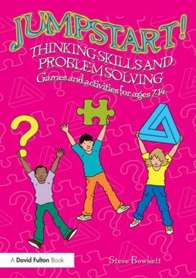 Jumpstart Thinking Skills and Problem Solving - Games and Activities for Ages 7-14