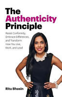 The Authenticity Principle - Resist Conformity, Embrace Differences, and Transform How You Live, Work, and Lead