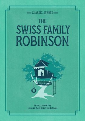 Classic Starts®: the Swiss Family Robinson