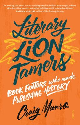 Literary Lion Tamers: Book Editors Who Made Publishing History