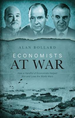 Economists at War - How a Handful of Economists Helped Win and Lose the World Wars