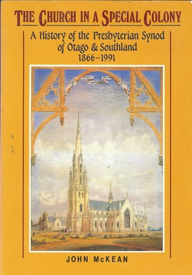 The Church in a Special Colony A History of the Presbyterian Synod of Otago & Southland 1866-1991