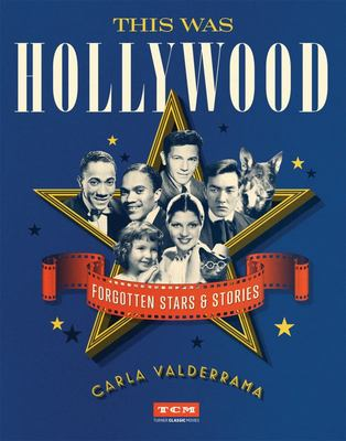 This Was Hollywood - Forgotten Stars and Stories